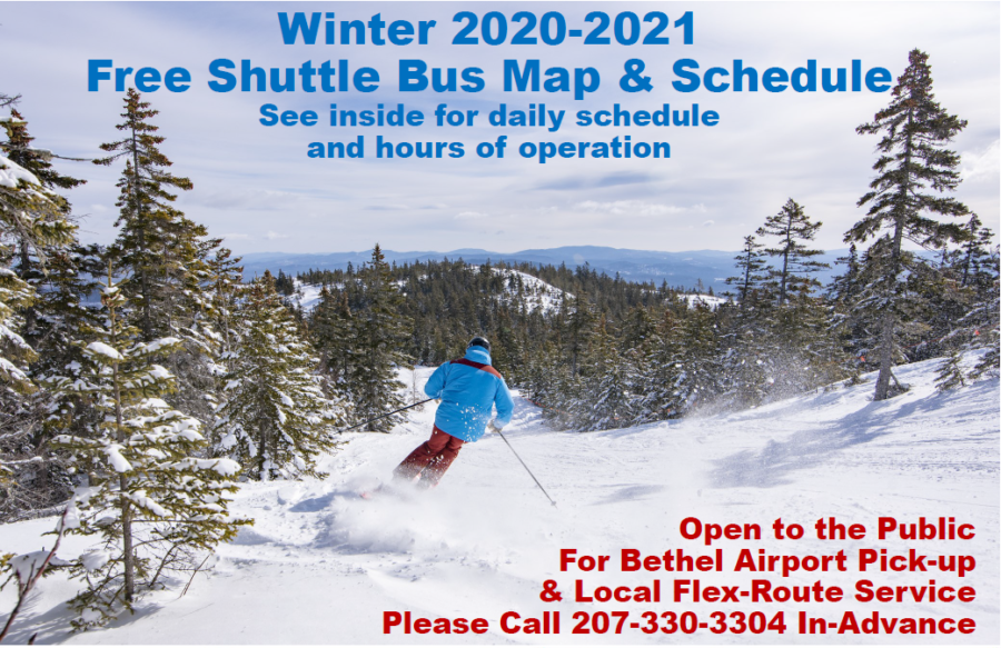 Cover Photo of skier carving down a slope between evergreens Winter 2020-2021 Free Shuttle Bus Map & Schedule See inside for daily schedule and hours of operation Open to the Public For Bethel Airport Pick-up & Local Flex-Route Service Please Call 207-330-3304 In-Advance