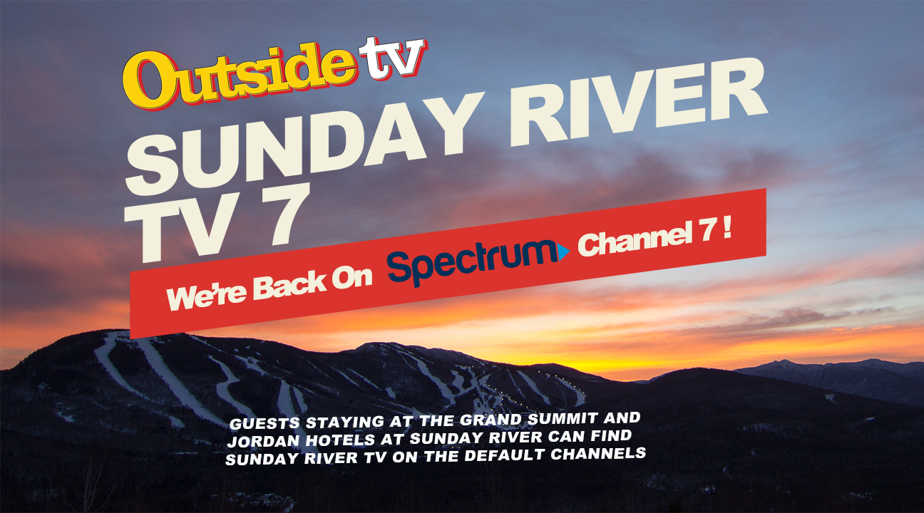 Watch Outside TV Sunday River TV 7 on Spectrum in the Bethel and Newry area